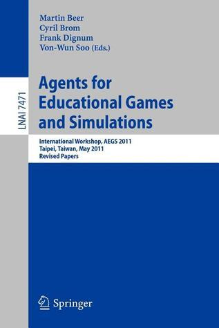 Agents for Educational Games and Simulations: International Workshop, Aegs 2011, Taipei, Taiwan, May 2, 2011, Revised Papers  by  Martin Beer