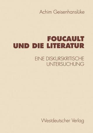 Foucault Und Die Literatur: Eine Diskurskritische Untersuchung (Historische Diskursanalyse Der Literatur) Achim Geisenhansluke