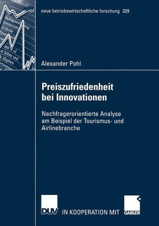 Preiszufriedenheit Bei Innovationen: Nachfragerorientierte Analyse Am Beispiel Der Tourismus- Und Airlinebranche Alexander Pohl