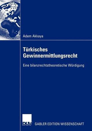 Turkisches Gewinnermittlungsrecht: Eine Bilanzrechtstheoretische Wurdigung Adem Akkaya