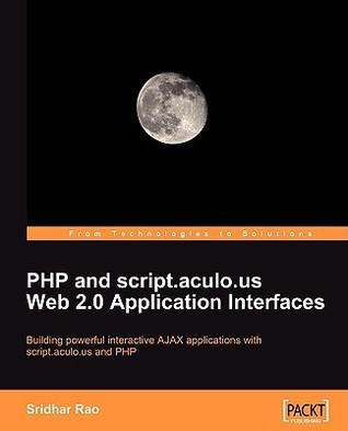 PHP and Script.Aculo.Us Web 2.0 Application Interfaces  by  Sridhar Rao