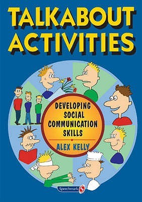Talkabout Activities: Developing Social Communication Skills  by  Alex Kelly