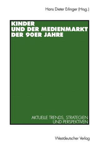 Kinder Und Der Medienmarkt Der 90er Jahre: Aktuelle Trends, Strategien Und Perspektiven  by  Hans Dieter Erlinger