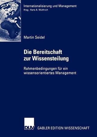 Die Bereitschaft Zur Wissensteilung: Rahmenbedingungen Fur Ein Wissensorientiertes Management  by  Martin Seidel
