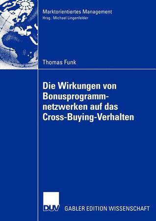 Die Wirkungen Von Bonusprogrammnetzwerken Auf Das Cross-Buying-Verhalten Thomas Funk