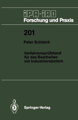 Verfahrensprufstand Fur Das Bearbeiten Mit Industrierobotern  by  Peter Schlaich