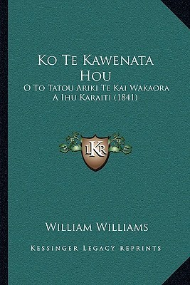 Ko Te Kawenata Hou: O To Tatou Ariki Te Kai Wakaora A Ihu Karaiti (1841) William Williams