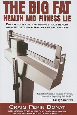 The Big Fat Health and Fitness Lie Craig Pepin-Donat