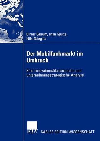 Der Mobilfunkmarkt Im Umbruch: Eine Innovationsokonomische Und Unternehmensstrategische Analyse Elmar Gerum