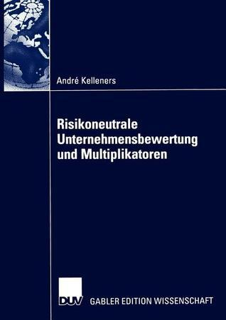 Risikoneutrale Unternehmensbewertung Und Multiplikatoren  by  Andr Kelleners