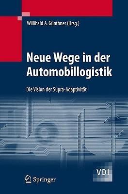 Neue Wege in Der Automobillogistik: Die Vision Der Supra-Adaptivit T  by  Willibald Gunthner