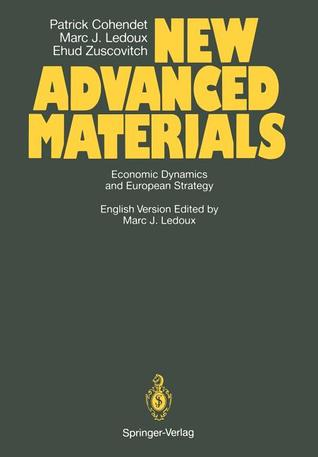 New Advanced Materials: Economic Dynamics and European Strategy a Report from the Fast Programme of the Commission of the European Communities Patrick Cohendet