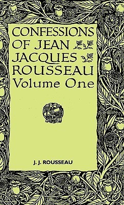Confessions of Jean Jacques Rousseau - Volume I  by  Jean-Jacques Rousseau