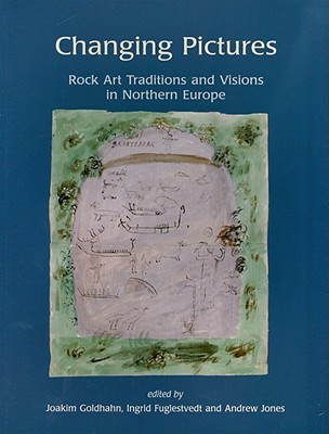 Changing Pictures: Rock Art Traditions and Visions in the Northern Europe Joakim Goldhahn