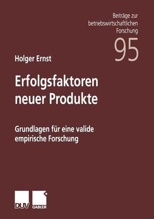 Erfolgsfaktoren Neuer Produkte: Grundlagen Fur Eine Valide Empirische Forschung  by  Holger Ernst