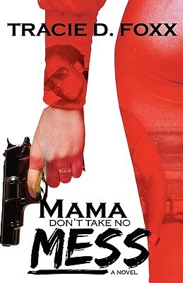 Mama Dont Take No Mess  by  Tracie D. Foxx