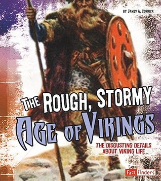 The Rough, Stormy Age of Vikings: The Disgusting Details about Viking Life James A. Corrick