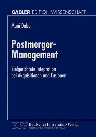 Postmerger-Management: Zielgerichtete Integration Bei Akquisitionen Und Fusionen  by  Mani Dabui