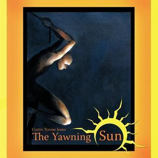 The Yawning Sun  by  Curtis Tyrone Jones