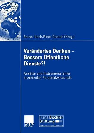 Verandertes Denken Bessere Offentliche Dienste?!: Ansatze Und Instrumente Einer Dezentralen Personalwirtschaft  by  Rainer Koch