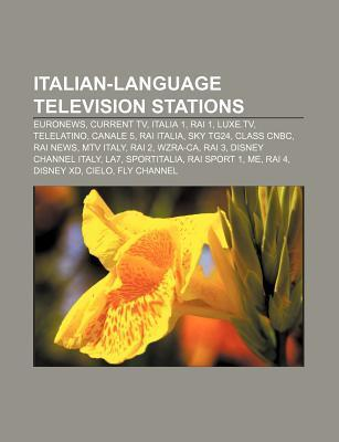 Italian-Language Television Stations: Euronews, Current TV, Italia 1, Rai 1, Luxe.TV, Telelatino, Canale 5, Rai Italia, Sky Tg24, Class CNBC Source Wikipedia