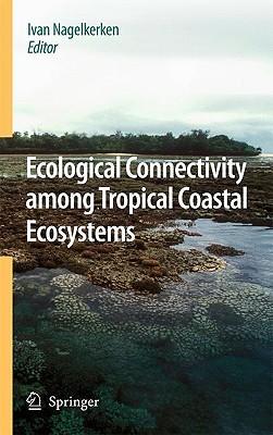 Ecological Connectivity Among Tropical Coastal Ecosystems Ivan Nagelkerken