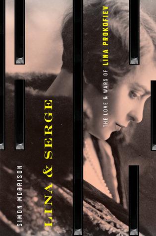 Lina and Serge: The Love and Wars of Lina Prokofiev Simon Morrison