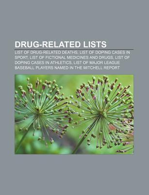 Drug-Related Lists: List of Drug-Related Deaths, List of Doping Cases in Sport, List of Fictional Medicines and Drugs  by  Source Wikipedia