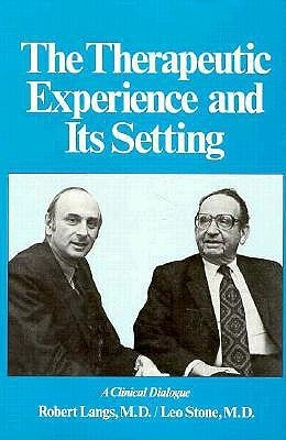 The Therapeutic Experience and Its Setting: A Clinical Dialogue  by  Robert Langs