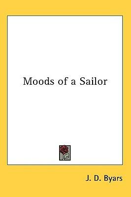 Moods of a Sailor J. D. Byars