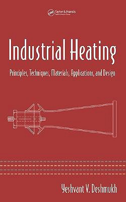 Industrial Heating: Principles, Techniques, Materials, Applications, and Design  by  Yeshvant V. Deshmukh