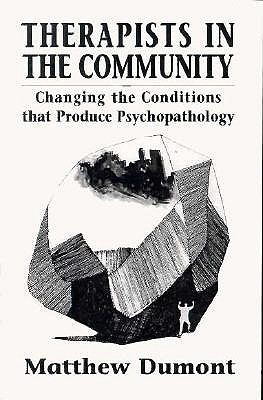 Therapists in the Community: Changing the Conditions That Produce Psychopathology Matthew P. Dumont