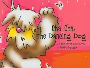 Cha Cha, the Dancing Dog Debby Carman