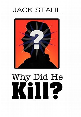 Why Did He Kill? Jack Stahl