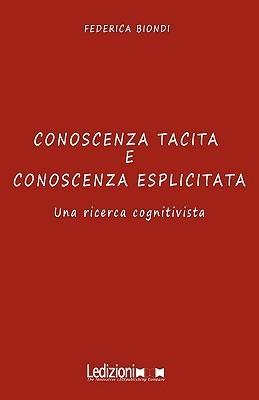 Conoscenza Tacita E Conoscenza Esplicitata Una Ricerca Cognitivista Federica Biondi