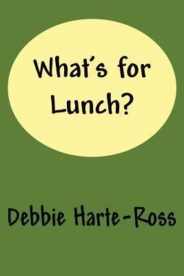 Whats for Lunch?  by  Debbie Harte-Ross