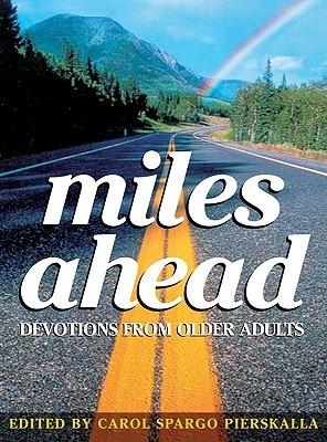 Miles Ahead: Devotions from Older Adults  by  Carol S. Pierskalla
