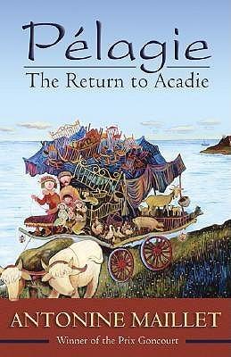 Pelagie: The Return to Acadie Antonine Maillet