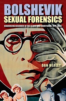 Bolshevik Sexual Forensics: Diagnosing Disorder in the Clinic and Courtroom, 1917-1939  by  Dan Healey