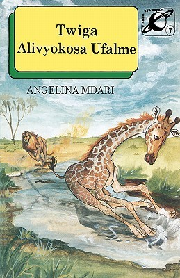 Twiga Alivyokosa Ufalme/How Giraffe Miss  by  Angelina Mdari