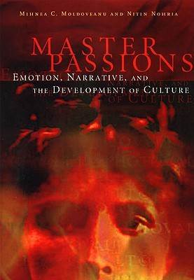 Master Passions: Emotion, Narrative, and the Development of Culture  by  Mihnea C. Moldoveanu
