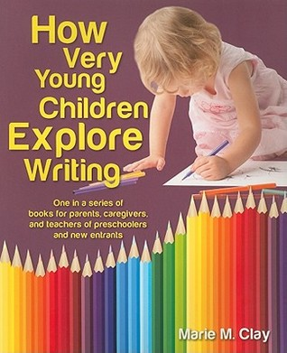 How Very Young Children Explore Writing: One in a Series of Books for Parents, Caregivers, and Teachers of Preschoolers and New Entrants Marie M. Clay