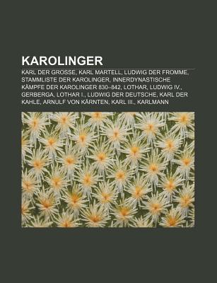 Karolinger: Karl Der Gro E, Karl Martell, Ludwig Der Fromme, Stammliste Der Karolinger, Innerdynastische K Mpfe Der Karolinger 830 Source Wikipedia