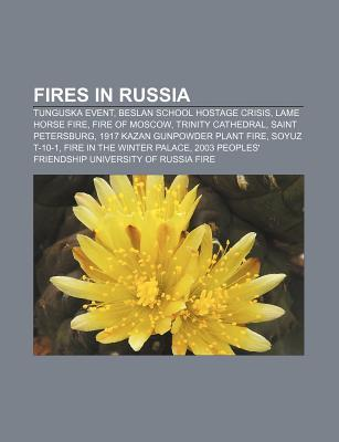 Fires in Russia: Tunguska Event, Beslan School Hostage Crisis, Lame Horse Fire, Fire of Moscow, Trinity Cathedral, Saint Petersburg  by  Source Wikipedia