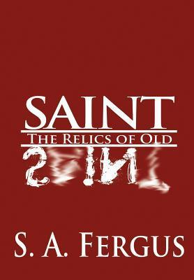 Saint Sin: The Relics of Old  by  S. A. Fergus