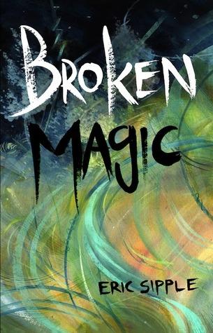 Broken Magic  by  Eric Sipple