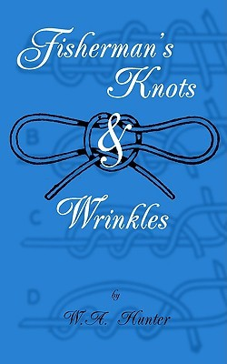 Fishermans Knots & Wrinkles  by  W. a. Hunter