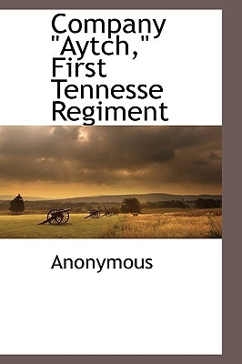 Company Aytch, First Tennesse Regiment Anonymous