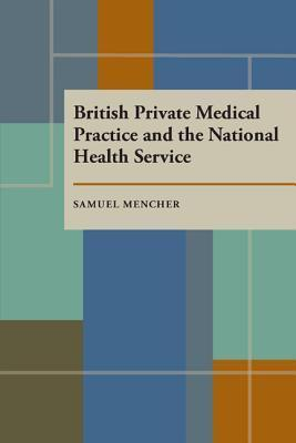 British Private Medical Practice and the National Health Service Samuel Mencher