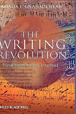The Writing Revolution: Cuneiform To The Internet Amalia E. Gnanadesikan
